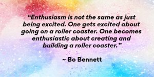 Quote from Bo Bennette about Being Enthusiastic
