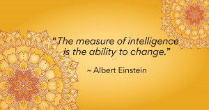 """The measure of itelligence is the ability to change."" - Albert Einstein"