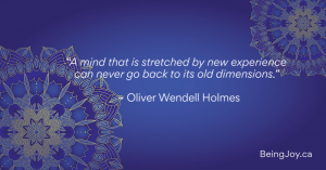 """""""A mind that is stretched by new experience can never go back to its old dimensions."""" ~ Oliver Wendell Holmes"""