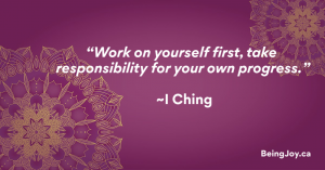"""""""Work on yourself first, take responsibility for your own progress."""" ~I Ching"""