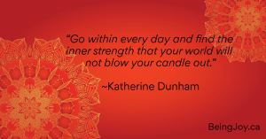 """""""Go within every day and find the inner strength that your world will not blow your candle out."""" ~Katherine Dunham"""