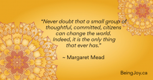 """""""Never doubt that a small group of thoughtful, committed, citizens can change the world. Indeed, it is the only thing that ever has."""" ~ Margaret Mead"""