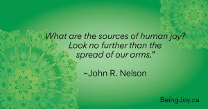"""""""What are the sources of human joy? Look no further than the spread of our arms."""" JOhn r. Nelson."""