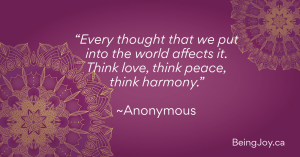 """""""Every thought that we put into the world affects it. Think love, think peace, think harmony."""" ~Anonymous"""