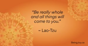 Be really whole and all things will come to you. - Lao-Tzu