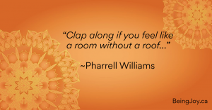 """Quotation over orange mandala - """"Clap along if you feel like a room without a roof…"""" ~Pharrell Williams"""