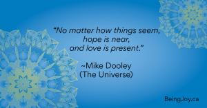 "Quote over a blue mandala - ""No matter how things seem, hope is near, and love is present."" ~Mike Dooley (The Universe)"