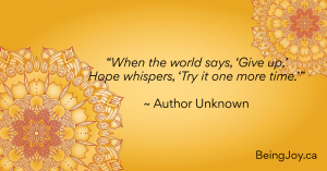 """quote over yellow mandala - """"When the world says, 'Give up,' Hope whispers, 'Try it one more time.'"""" ~ Author Unknown"""