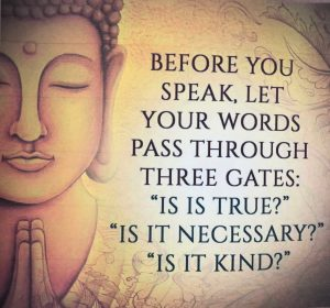 """IMage of a buddha with words """"Before you speak, let our words pass through three gates: Is it true? Is it necessary? Is it kind?"""