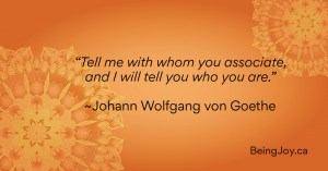 """""""Tell me with whom you associate, and I will tell you who you are."""" ~Johann Wolfgang von Goethe"""