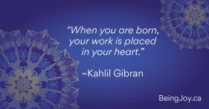 """quote over indigo mandala - """"When you are born, your work is placed in your heart."""" ~Kahlil Gibran"""